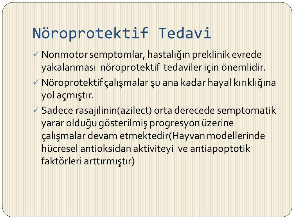 Nöroprotektif Tedavi Nonmotor semptomlar, hastalığın preklinik evrede yakalanması nöroprotektif tedaviler için önemlidir. Nöroprotektif çalışmalar şu
