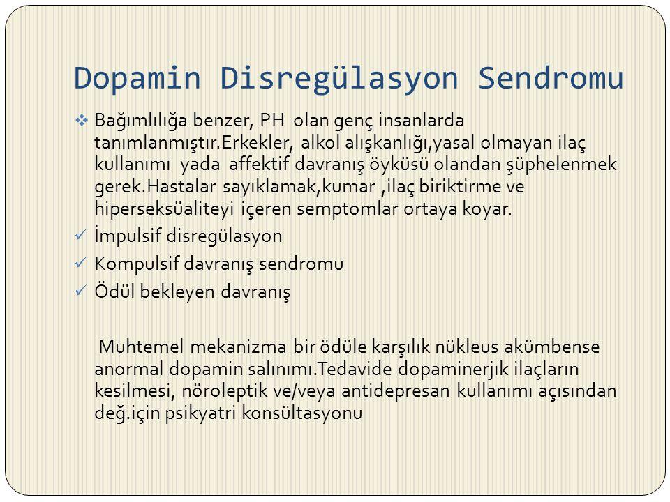 Dopamin Disregülasyon Sendromu  Bağımlılığa benzer, PH olan genç insanlarda tanımlanmıştır.Erkekler, alkol alışkanlığı,yasal olmayan ilaç kullanımı y