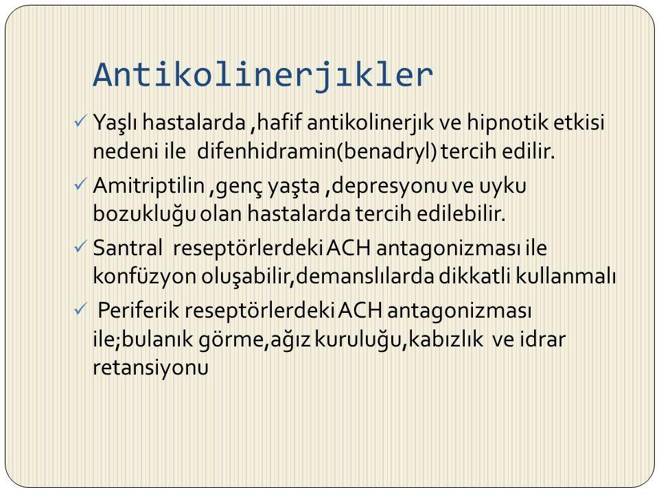Antikolinerjıkler Yaşlı hastalarda,hafif antikolinerjık ve hipnotik etkisi nedeni ile difenhidramin(benadryl) tercih edilir. Amitriptilin,genç yaşta,d