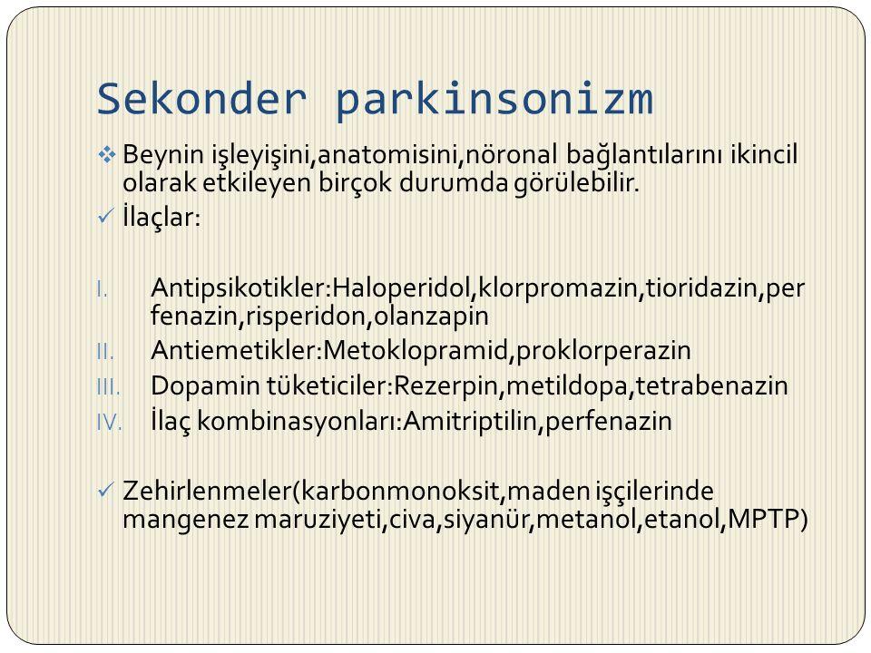 Sekonder parkinsonizm  Beynin işleyişini,anatomisini,nöronal bağlantılarını ikincil olarak etkileyen birçok durumda görülebilir. İlaçlar: I. Antipsik