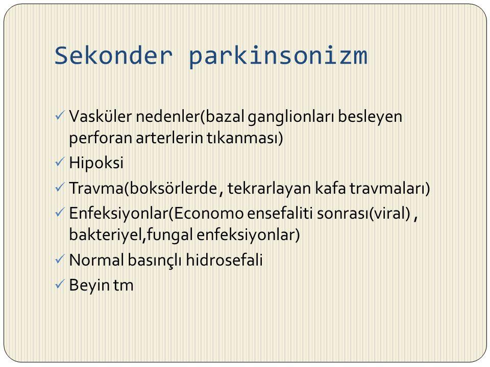 Sekonder parkinsonizm Vasküler nedenler(bazal ganglionları besleyen perforan arterlerin tıkanması) Hipoksi Travma(boksörlerde, tekrarlayan kafa travma