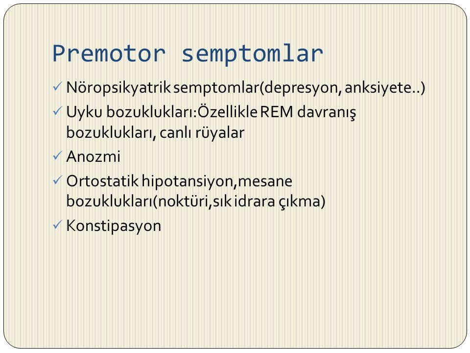 Premotor semptomlar Nöropsikyatrik semptomlar(depresyon, anksiyete..) Uyku bozuklukları:Özellikle REM davranış bozuklukları, canlı rüyalar Anozmi Orto