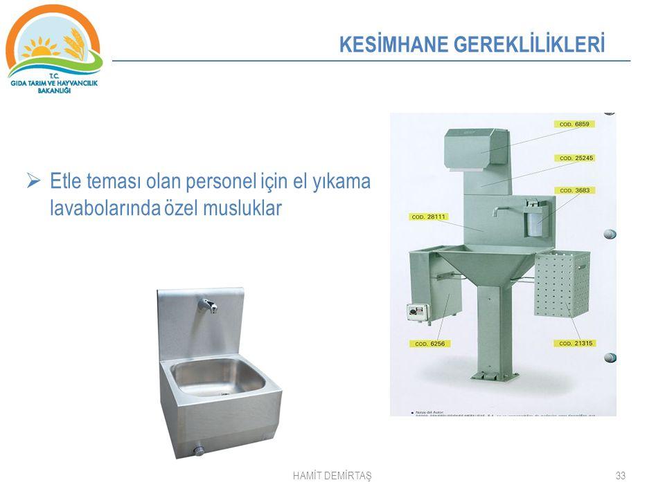 33 KESİMHANE GEREKLİLİKLERİ  Etle teması olan personel için el yıkama lavabolarında özel musluklar HAMİT DEMİRTAŞ