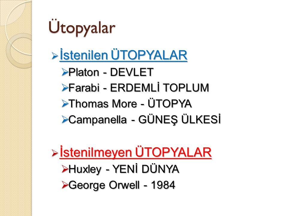 Ütopyalar  İstenilen ÜTOPYALAR  Platon - DEVLET  Farabi - ERDEMLİ TOPLUM  Thomas More - ÜTOPYA  Campanella - GÜNEŞ ÜLKESİ  İstenilmeyen ÜTOPYALAR  Huxley - YENİ DÜNYA  George Orwell - 1984