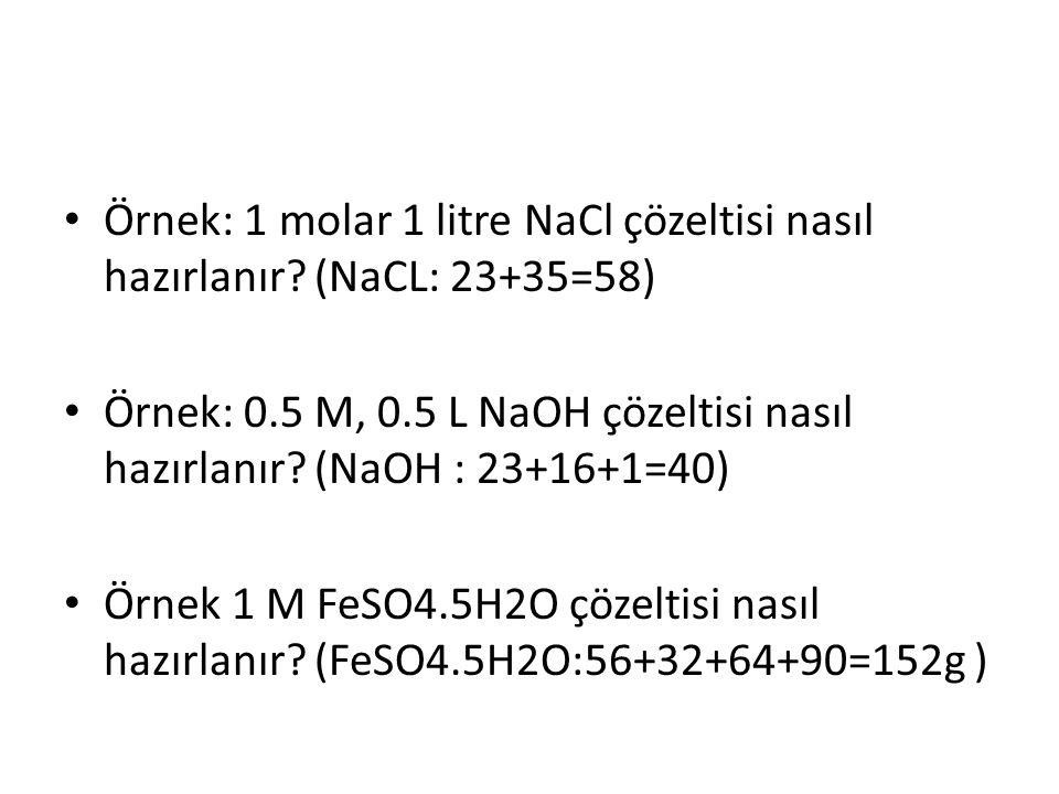 Örnek: 1 molar 1 litre NaCl çözeltisi nasıl hazırlanır? (NaCL: 23+35=58) Örnek: 0.5 M, 0.5 L NaOH çözeltisi nasıl hazırlanır? (NaOH : 23+16+1=40) Örne