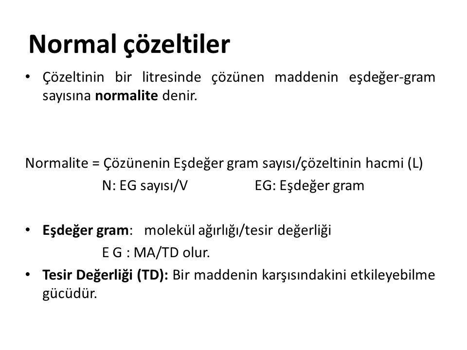 Normal çözeltiler Çözeltinin bir litresinde çözünen maddenin eşdeğer-gram sayısına normalite denir. Normalite = Çözünenin Eşdeğer gram sayısı/çözeltin