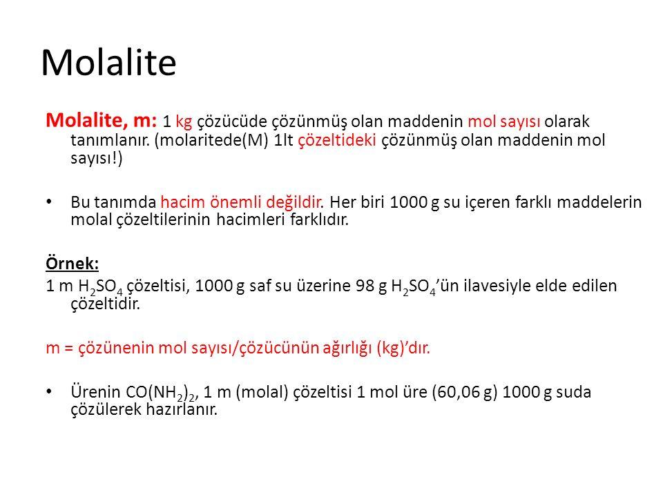 Molalite, m: 1 kg çözücüde çözünmüş olan maddenin mol sayısı olarak tanımlanır. (molaritede(M) 1lt çözeltideki çözünmüş olan maddenin mol sayısı!) Bu