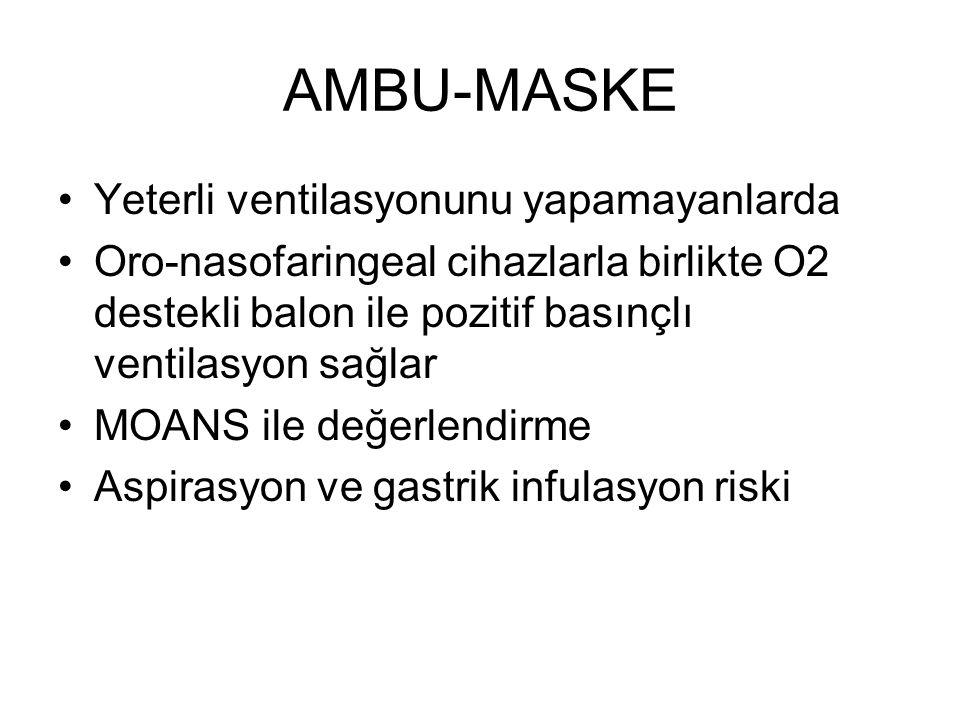 AMBU-MASKE Yeterli ventilasyonunu yapamayanlarda Oro-nasofaringeal cihazlarla birlikte O2 destekli balon ile pozitif basınçlı ventilasyon sağlar MOANS ile değerlendirme Aspirasyon ve gastrik infulasyon riski