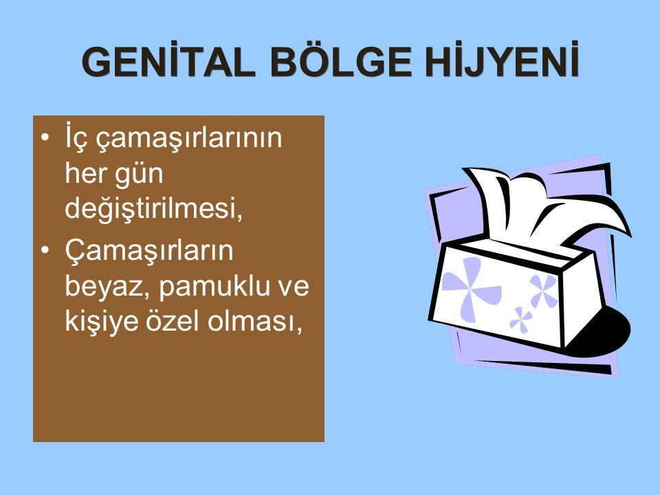GENİTAL BÖLGE HİJYENİ Genital bölge, dış ortamla teması olmayan kapalı bir alan olduğundan vücudun en sıcak, en nemli ve en kirli bölgelerindendir.
