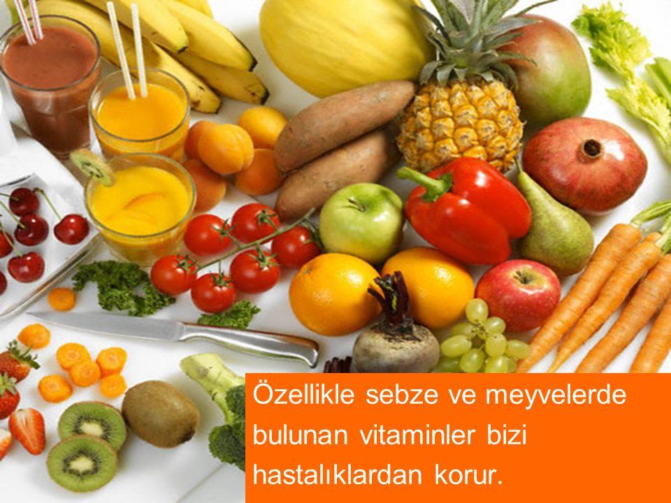 Özellikle sebze ve meyvelerde bulunan vitaminler bizi hastalıklardan korur.