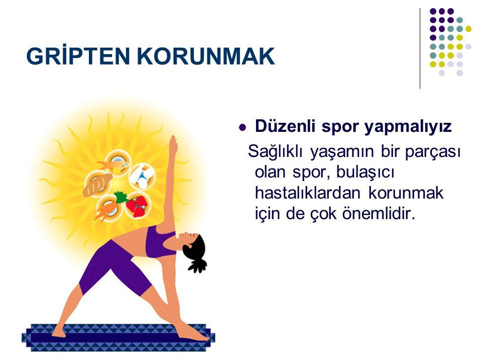 GRİPTEN KORUNMAK Düzenli spor yapmalıyız Sağlıklı yaşamın bir parçası olan spor, bulaşıcı hastalıklardan korunmak için de çok önemlidir.