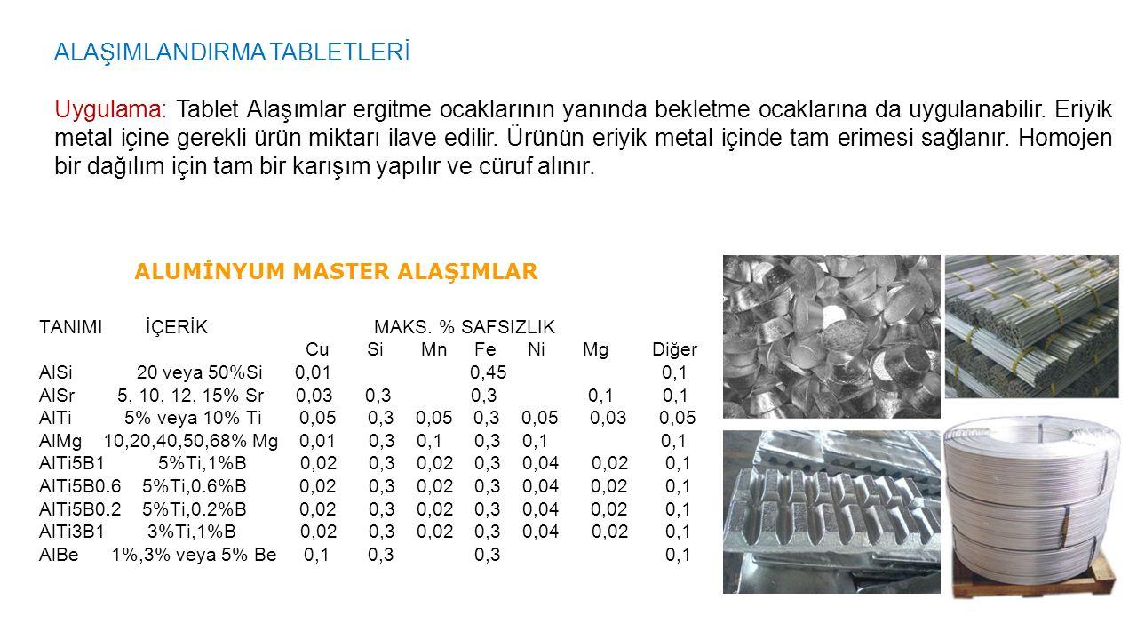 ALAŞIMLANDIRMA TABLETLERİ Uygulama: Tablet Alaşımlar ergitme ocaklarının yanında bekletme ocaklarına da uygulanabilir. Eriyik metal içine gerekli ürün