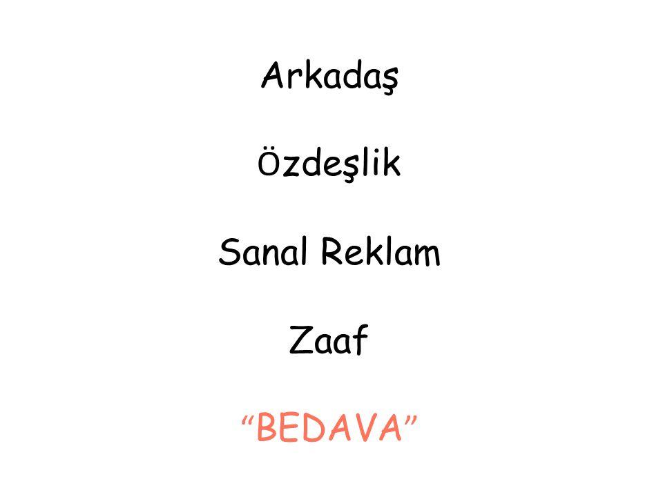 Arkadaş Ö zdeşlik Sanal Reklam Zaaf BEDAVA
