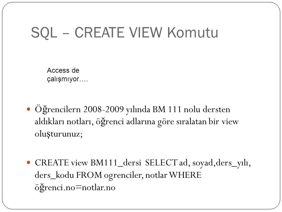SQL – CREATE VIEW Komutu Ö ğ rencilern 2008-2009 yılında BM 111 nolu dersten aldıkları notları, ö ğ renci adlarına göre sıralatan bir view olu ş turun