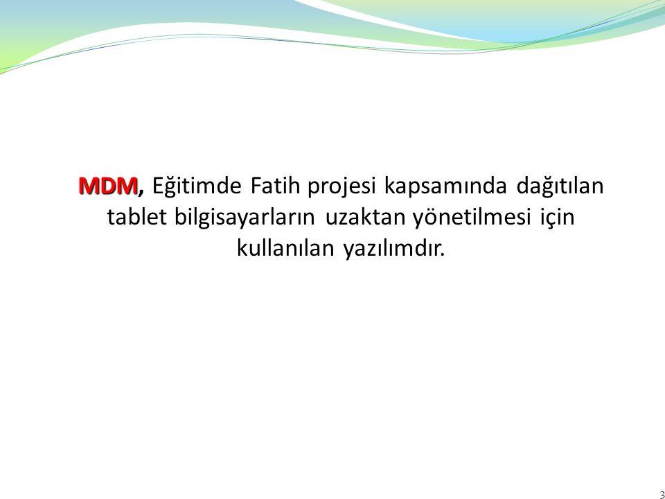 MDM MDM, Eğitimde Fatih projesi kapsamında dağıtılan tablet bilgisayarların uzaktan yönetilmesi için kullanılan yazılımdır. 3