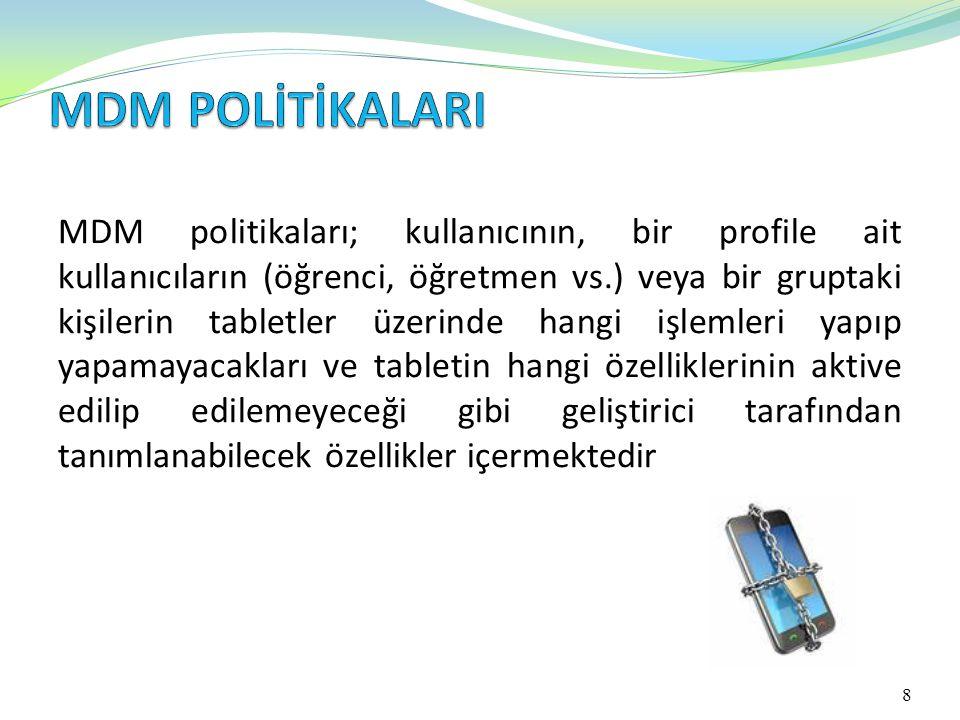 8 MDM politikaları; kullanıcının, bir profile ait kullanıcıların (öğrenci, öğretmen vs.) veya bir gruptaki kişilerin tabletler üzerinde hangi işlemler