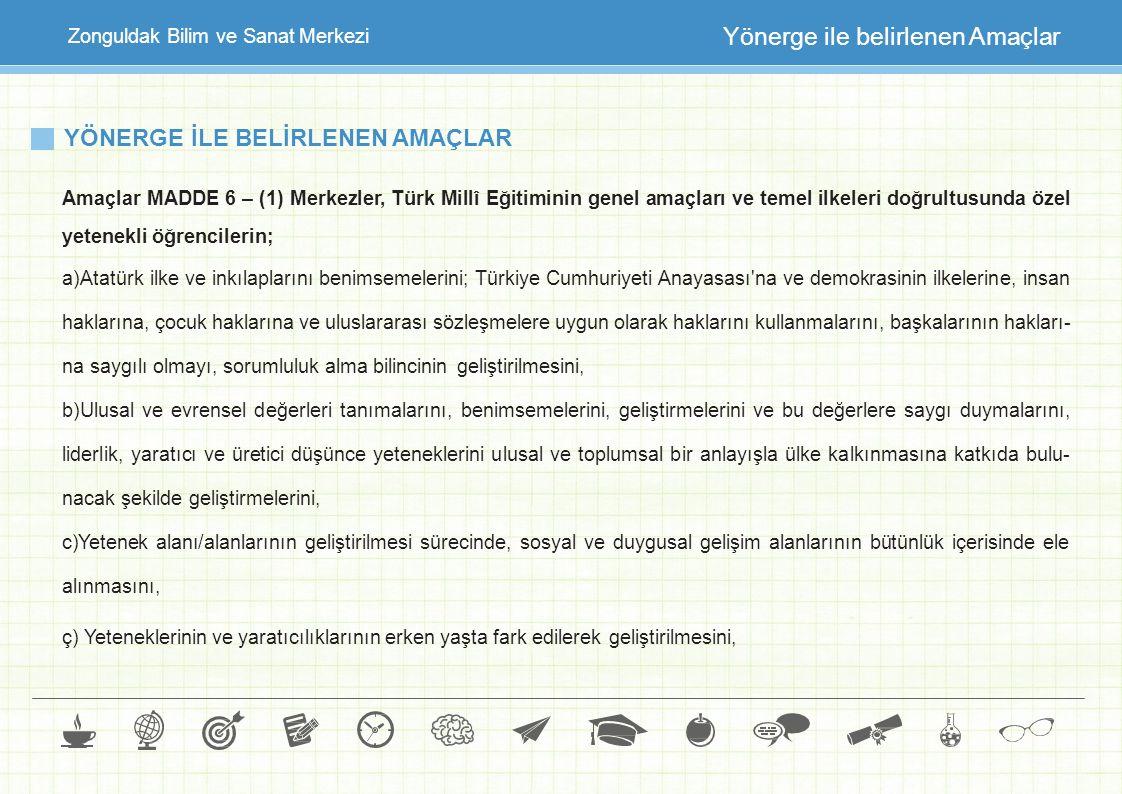 YÖNERGE İLE BELİRLENEN AMAÇLAR Amaçlar MADDE 6 – (1) Merkezler, Türk Millî Eğitiminin genel amaçları ve temel ilkeleri doğrultusunda özel yetenekli öğ