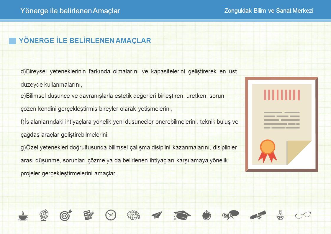 Zonguldak Bilim ve Sanat Merkezi Yönerge ile belirlenen Amaçlar YÖNERGE İLE BELİRLENEN AMAÇLAR d)Bireysel yeteneklerinin farkında olmalarını ve kapasi