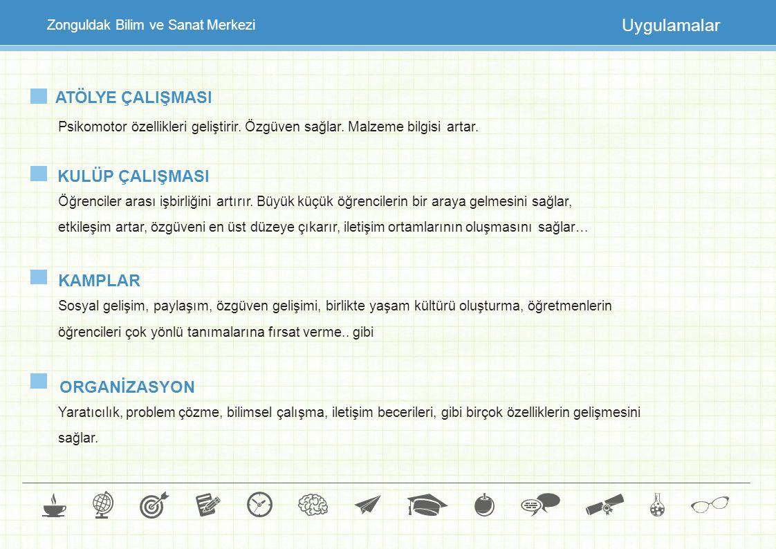 Zonguldak Bilim ve Sanat Merkezi Uygulamalar ATÖLYE ÇALIŞMASI Psikomotor özellikleri geliştirir. Özgüven sağlar. Malzeme bilgisi artar. KULÜP ÇALIŞMAS
