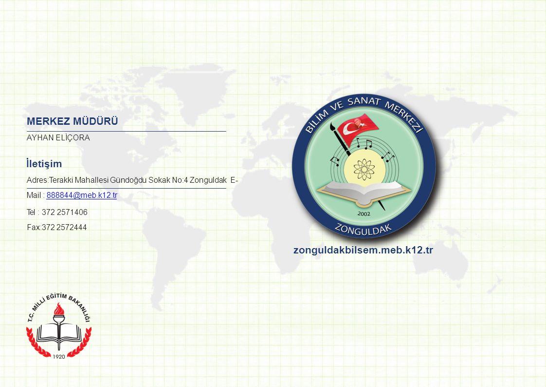 MERKEZ MÜDÜRÜ AYHAN ELİÇORA İletişim Adres:Terakki Mahallesi Gündoğdu Sokak No:4 Zonguldak E- Mail : 888844@meb.k12.tr888844@meb.k12.tr Tel : 372 2571
