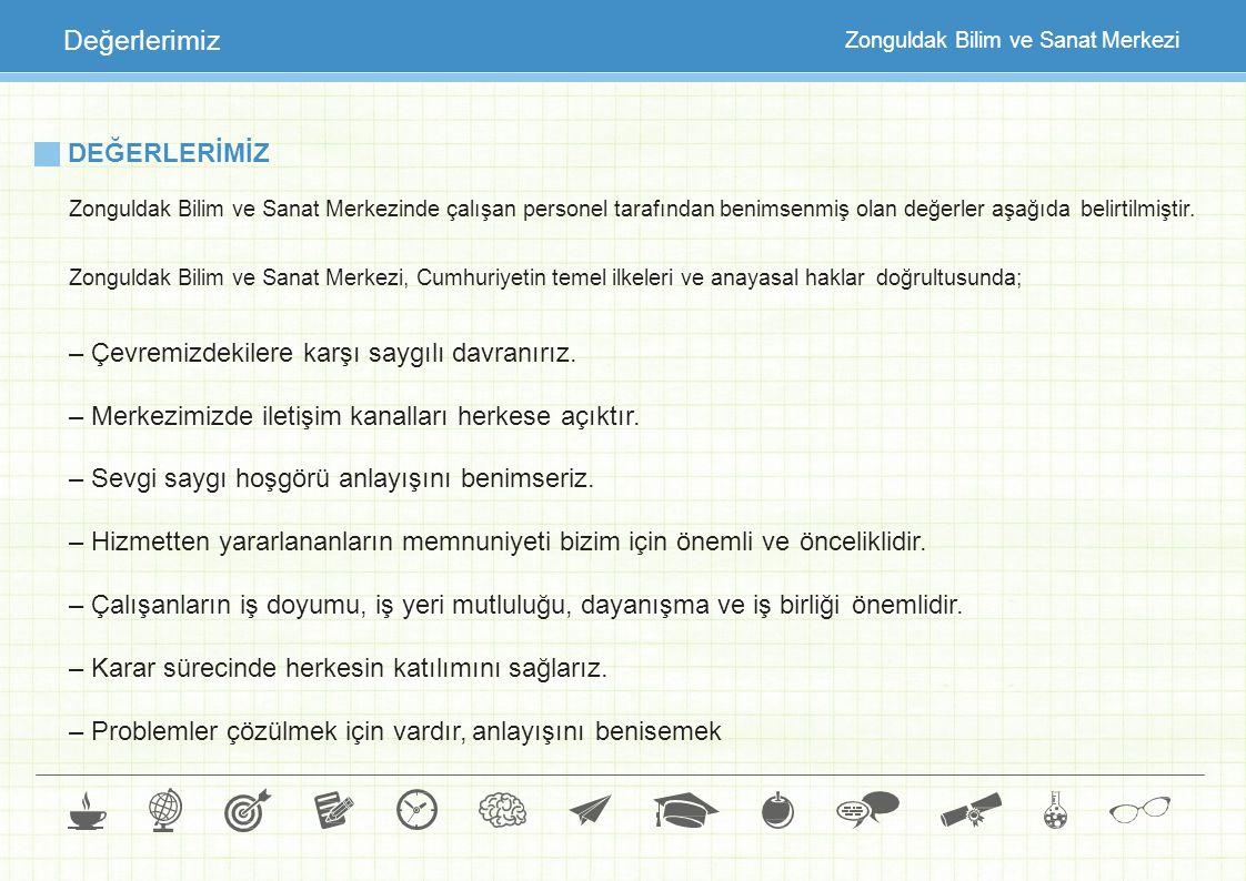 DEĞERLERİMİZ Zonguldak Bilim ve Sanat Merkezinde çalışan personel tarafından benimsenmiş olan değerler aşağıda belirtilmiştir. Zonguldak Bilim ve Sana