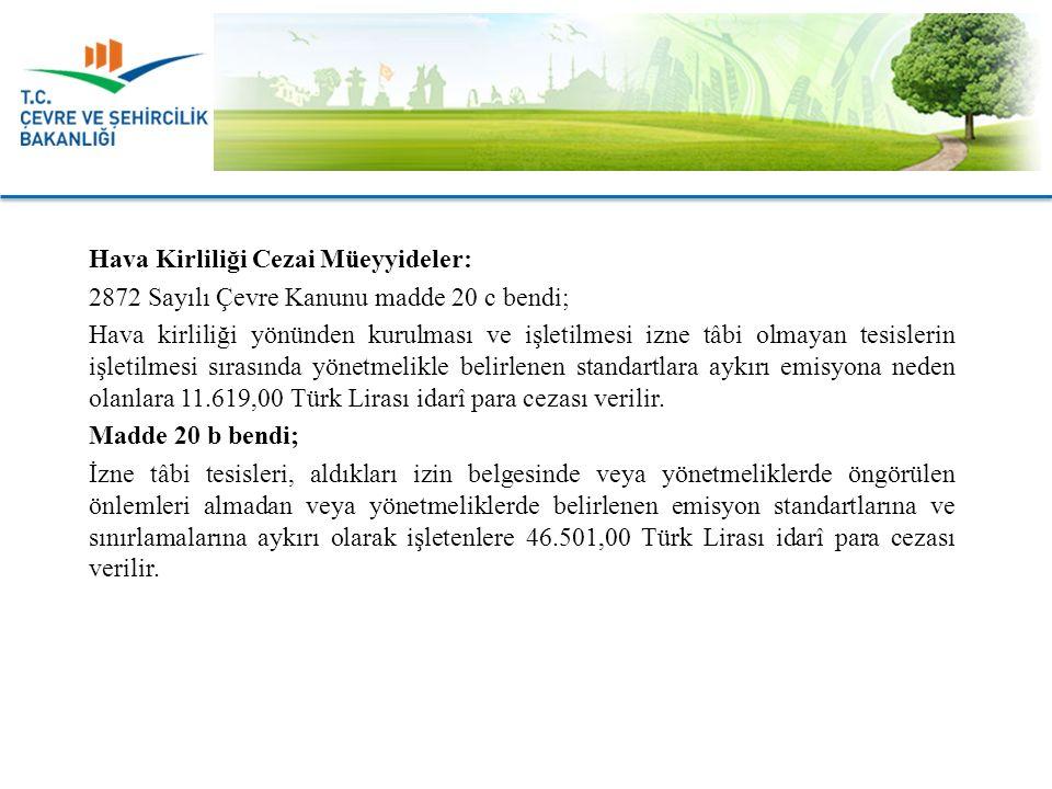 Hava Kirliliği Cezai Müeyyideler: 2872 Sayılı Çevre Kanunu madde 20 c bendi; Hava kirliliği yönünden kurulması ve işletilmesi izne tâbi olmayan tesislerin işletilmesi sırasında yönetmelikle belirlenen standartlara aykırı emisyona neden olanlara 11.619,00 Türk Lirası idarî para cezası verilir.