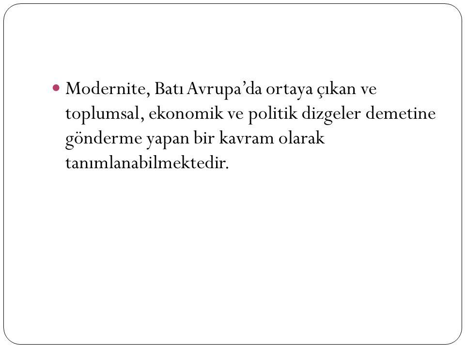 Modernite, Batı Avrupa'da ortaya çıkan ve toplumsal, ekonomik ve politik dizgeler demetine gönderme yapan bir kavram olarak tanımlanabilmektedir.