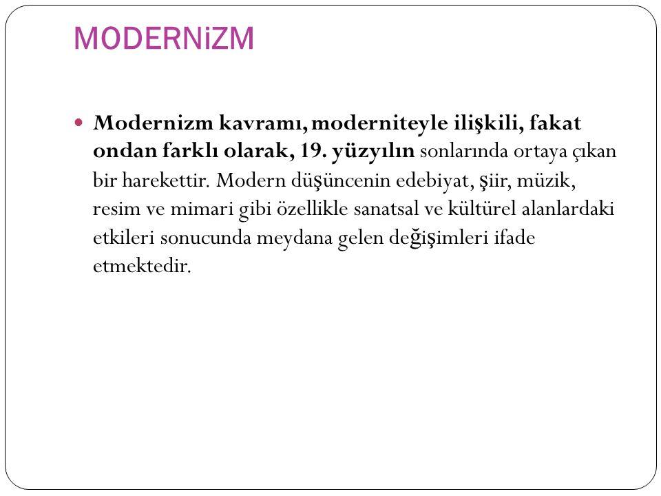 MODERNiZM Modernizm kavramı, moderniteyle ili ş kili, fakat ondan farklı olarak, 19.