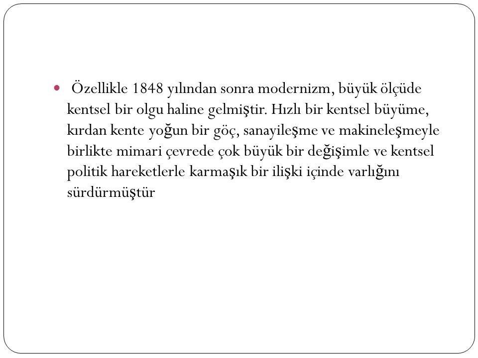 Özellikle 1848 yılından sonra modernizm, büyük ölçüde kentsel bir olgu haline gelmi ş tir.