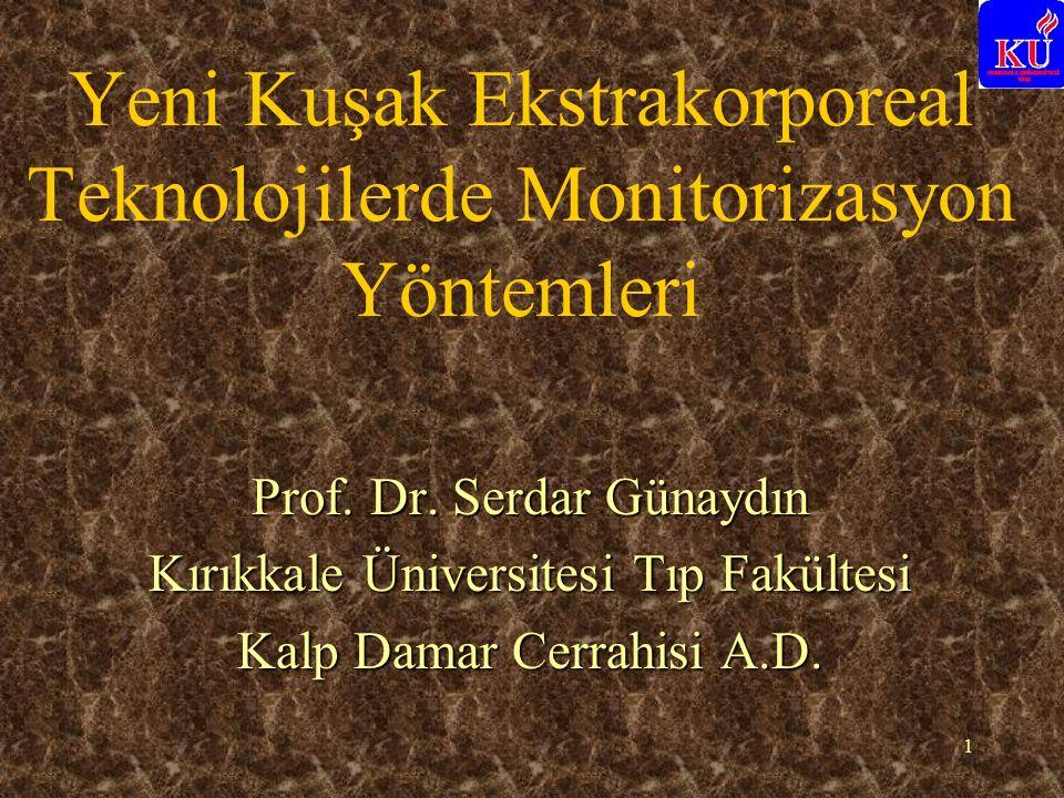 1 Yeni Kuşak Ekstrakorporeal Teknolojilerde Monitorizasyon Yöntemleri Prof. Dr. Serdar Günaydın Kırıkkale Üniversitesi Tıp Fakültesi Kalp Damar Cerrah