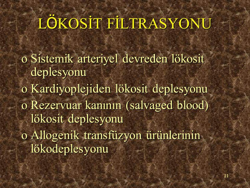 11 L Ö KOSİT FİLTRASYONU oSistemik arteriyel devreden lökosit deplesyonu oKardiyoplejiden lökosit deplesyonu oRezervuar kanının (salvaged blood) lökosit deplesyonu oAllogenik transfüzyon ürünlerinin lökodeplesyonu