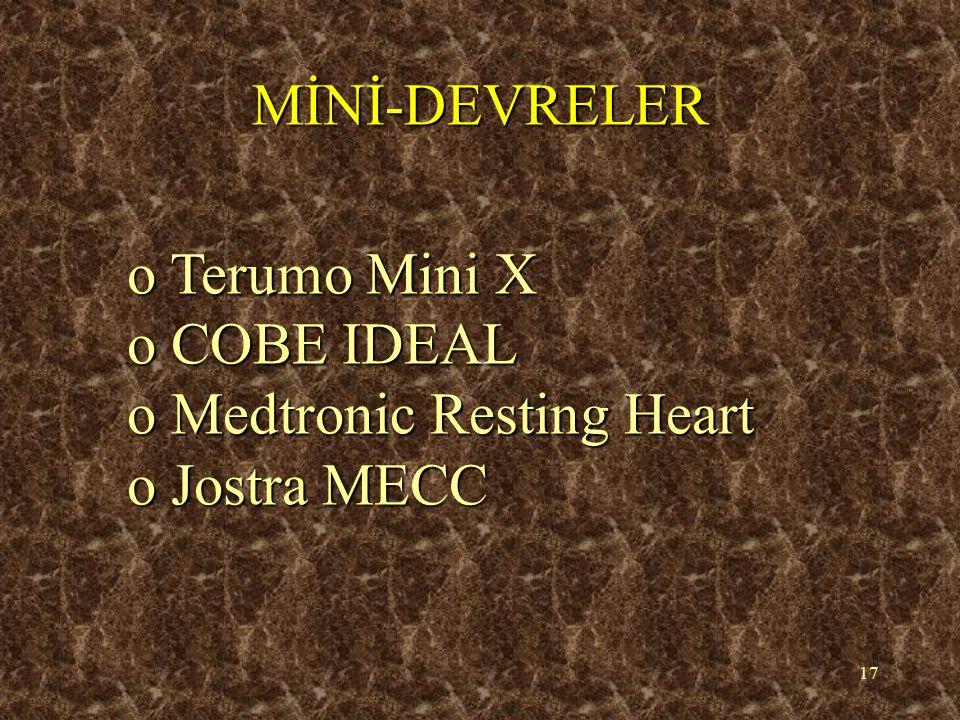 17 MİNİ-DEVRELER o Terumo Mini X o COBE IDEAL o Medtronic Resting Heart o Jostra MECC