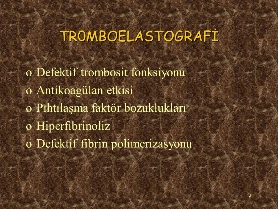 21 TR0MBOELASTOGRAFİ oDefektif trombosit fonksiyonu oAntikoagülan etkisi oPıhtılaşma faktör bozuklukları oHiperfibrinoliz oDefektif fibrin polimerizasyonu