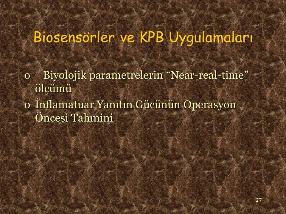 27 Biosensörler ve KPB Uygulamaları o Biyolojik parametrelerin Near-real-time ölçümü oİnflamatuar Yanıtın Gücünün Operasyon Öncesi Tahmini