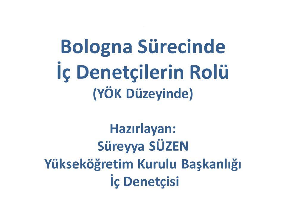 Yükseköğretim Kurulunun Bologna Sürecindeki Rolü Bologna Sürecinde YÖK düzeyinde iç denetçilerin rolünü açıklamak için önce Yükseköğretim Kurulunun bu süreçteki rolünü belirlemek gerekmektedir.