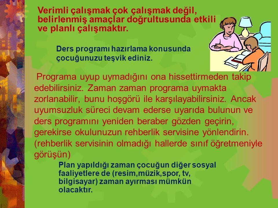 Ders programı hazırlama konusunda çocuğunuzu teşvik ediniz.