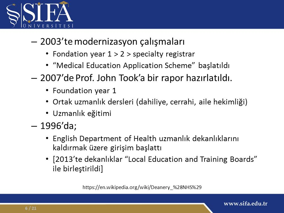 – 2003'te modernizasyon çalışmaları Fondation year 1 > 2 > specialty registrar Medical Education Application Scheme başlatıldı – 2007'de Prof.
