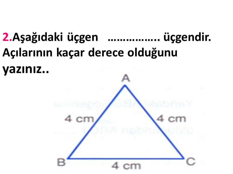 1.Aşağıdaki ABC üçgenindeki B açısının ölçüsü kaç derecedir?