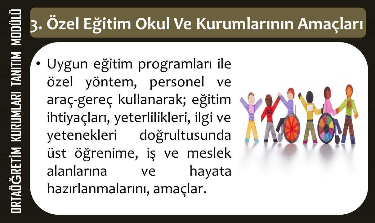 Uygun eğitim programları ile özel yöntem, personel ve araç-gereç kullanarak; eğitim ihtiyaçları, yeterlilikleri, ilgi ve yetenekleri doğrultusunda üst