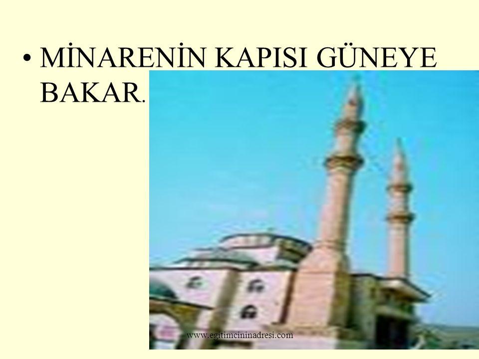 MİNARENİN KAPISI GÜNEYE BAKAR. www.egitimcininadresi.com