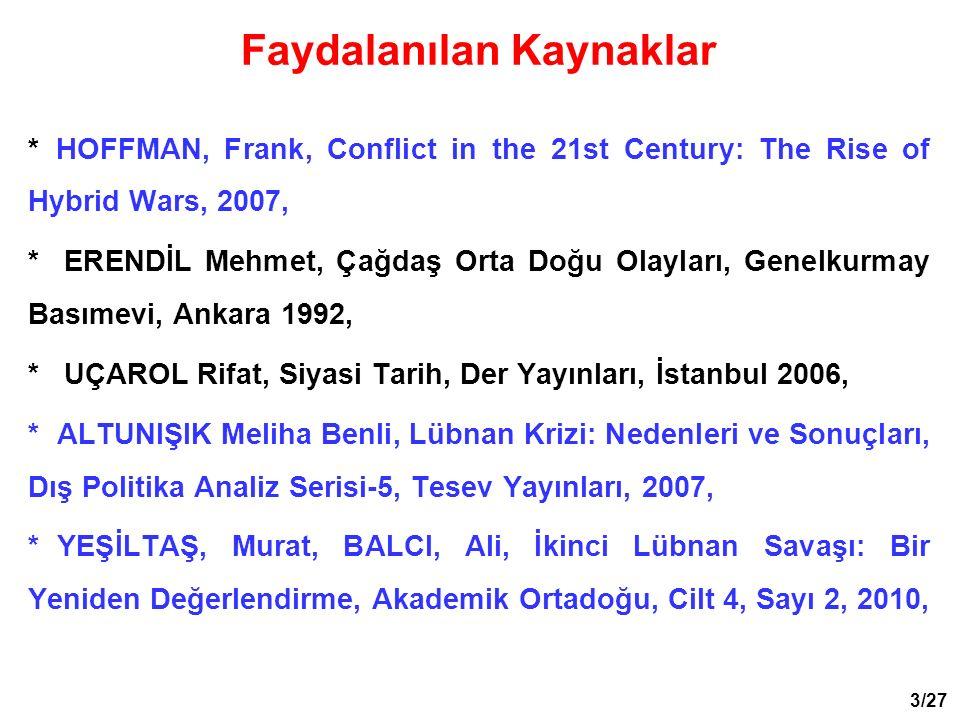 *HOFFMAN, Frank, Conflict in the 21st Century: The Rise of Hybrid Wars, 2007, * ERENDİL Mehmet, Çağdaş Orta Doğu Olayları, Genelkurmay Basımevi, Ankar