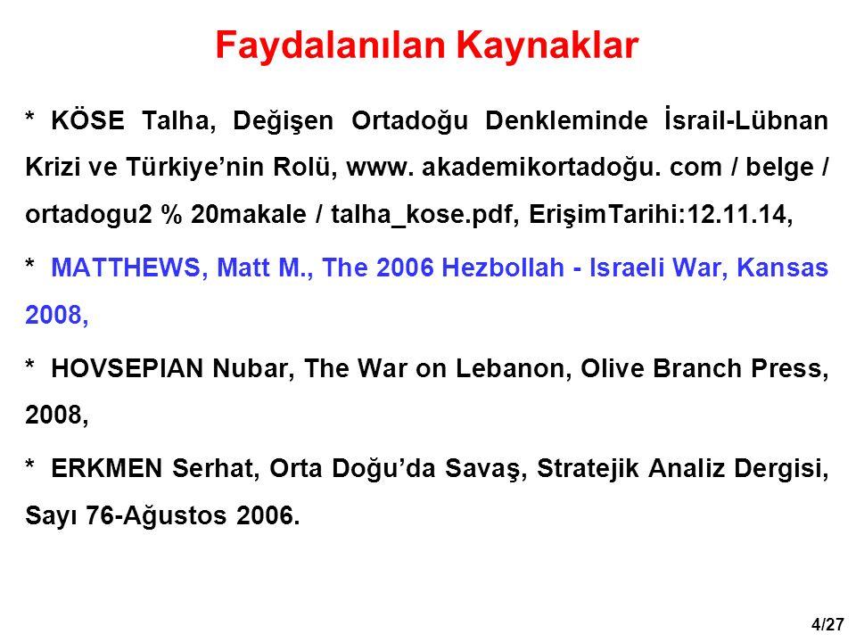 * KÖSE Talha, Değişen Ortadoğu Denkleminde İsrail-Lübnan Krizi ve Türkiye'nin Rolü, www. akademikortadoğu. com / belge / ortadogu2 % 20makale / talha_