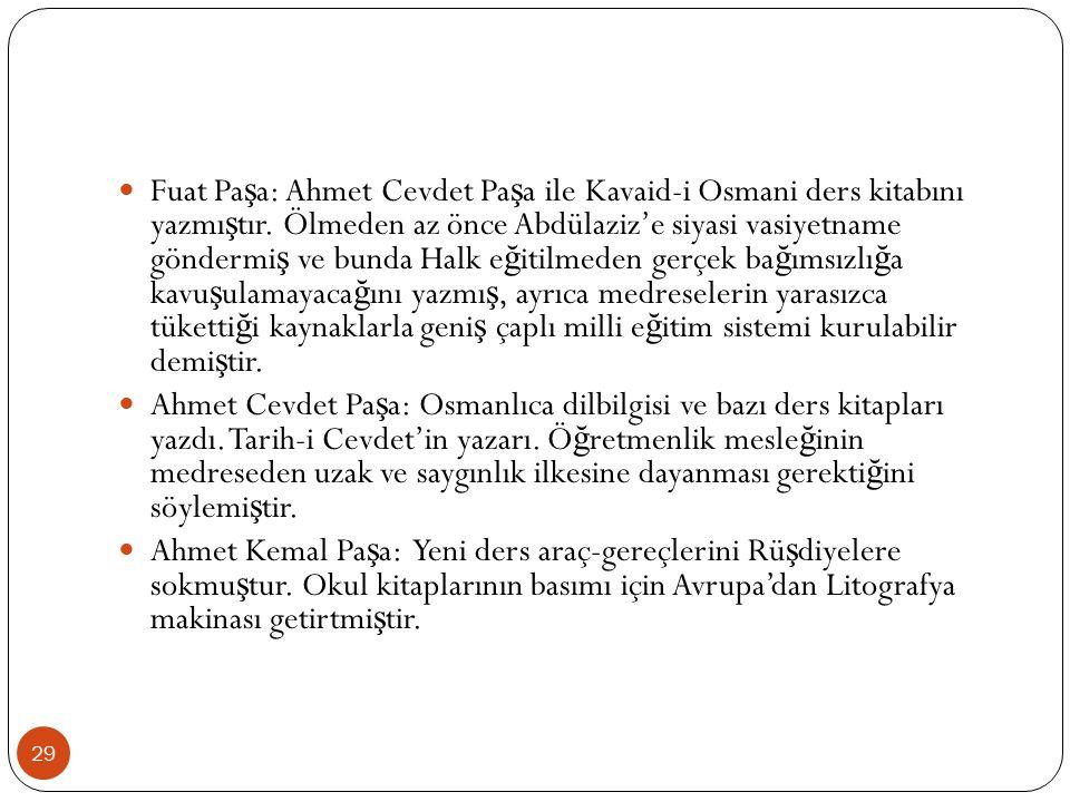 Fuat Pa ş a: Ahmet Cevdet Pa ş a ile Kavaid-i Osmani ders kitabını yazmı ş tır.