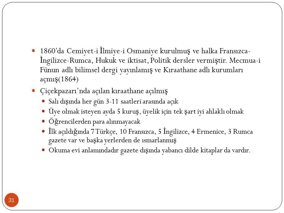 1860'da Cemiyet-i İ lmiye-i Osmaniye kurulmu ş ve halka Fransızca- İ ngilizce-Rumca, Hukuk ve iktisat, Politik dersler vermi ş tir.