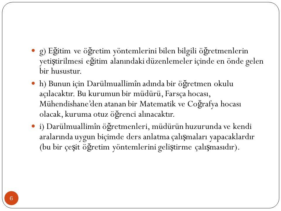 g) E ğ itim ve ö ğ retim yöntemlerini bilen bilgili ö ğ retmenlerin yeti ş tirilmesi e ğ itim alanındaki düzenlemeler içinde en önde gelen bir husustur.