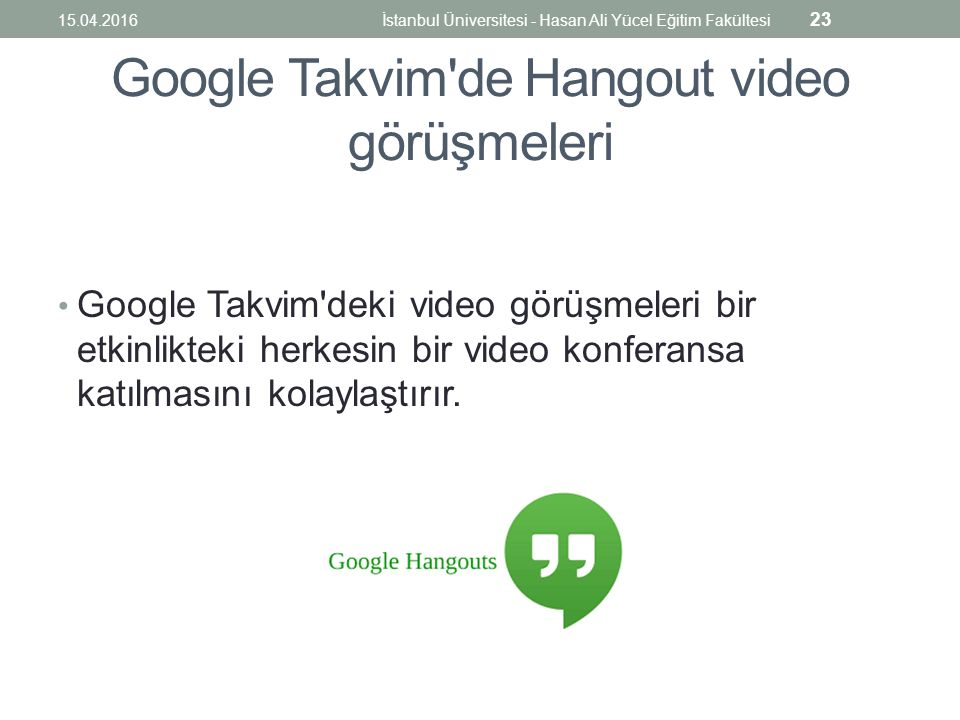 Google Takvim de Hangout video görüşmeleri Google Takvim deki video görüşmeleri bir etkinlikteki herkesin bir video konferansa katılmasını kolaylaştırır.