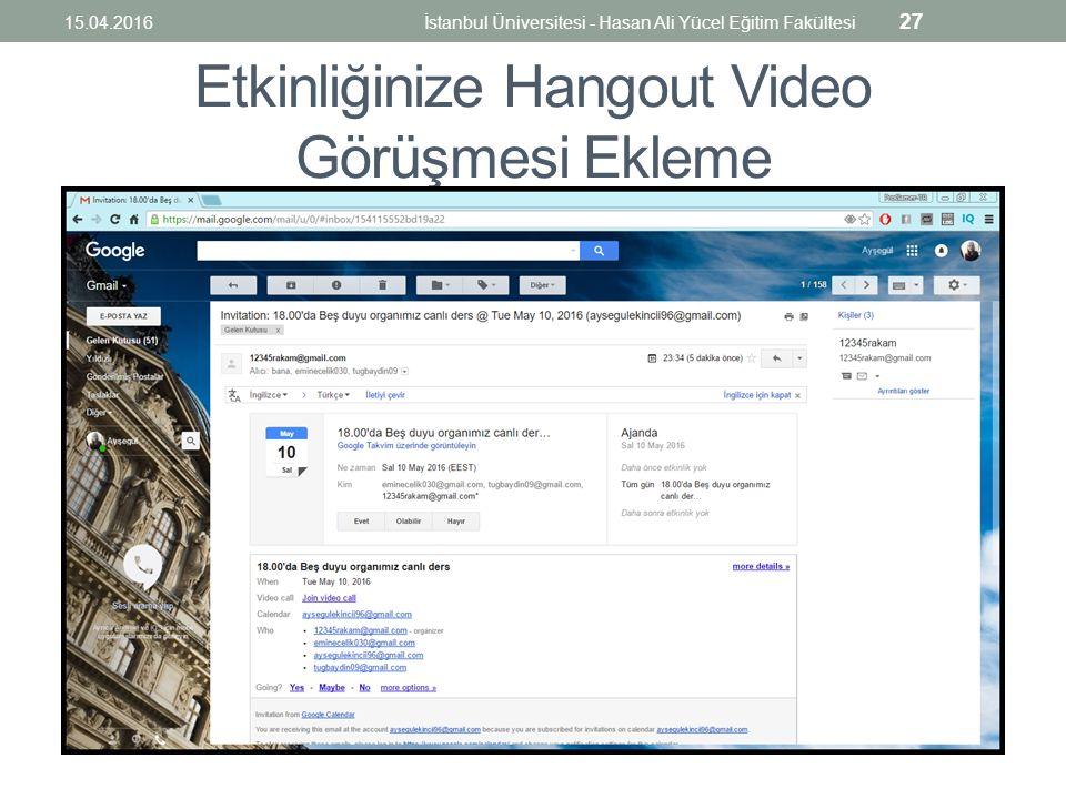 Etkinliğinize Hangout Video Görüşmesi Ekleme 15.04.2016İstanbul Üniversitesi - Hasan Ali Yücel Eğitim Fakültesi 27