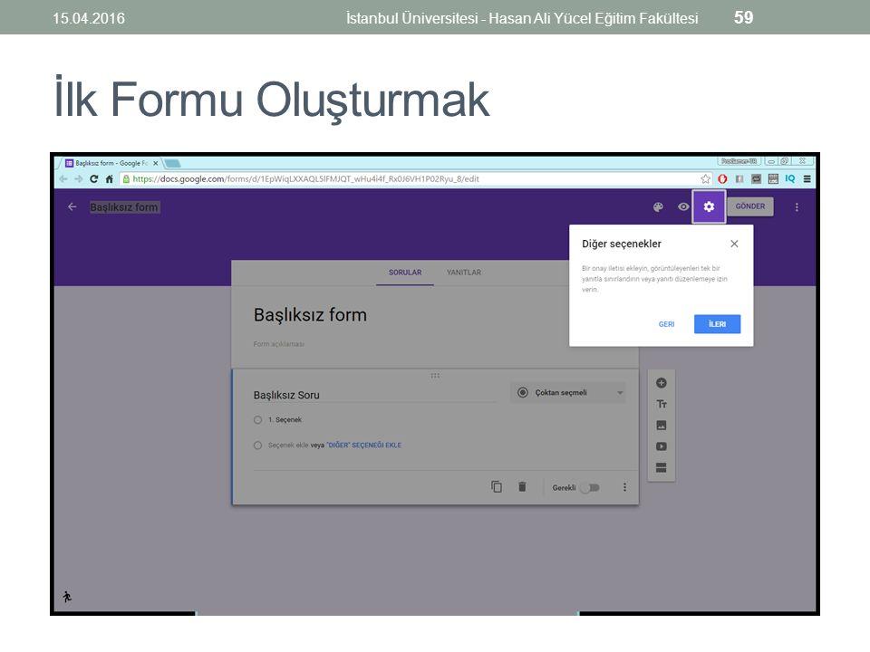 İlk Formu Oluşturmak 15.04.2016İstanbul Üniversitesi - Hasan Ali Yücel Eğitim Fakültesi 59