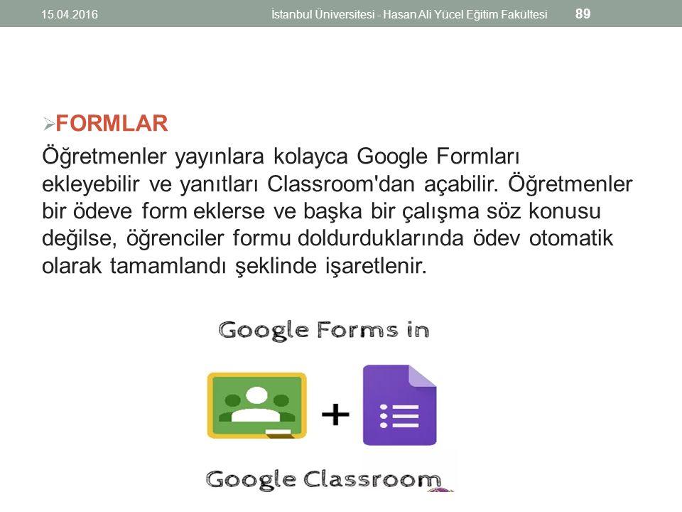 FORMLAR Öğretmenler yayınlara kolayca Google Formları ekleyebilir ve yanıtları Classroom dan açabilir.