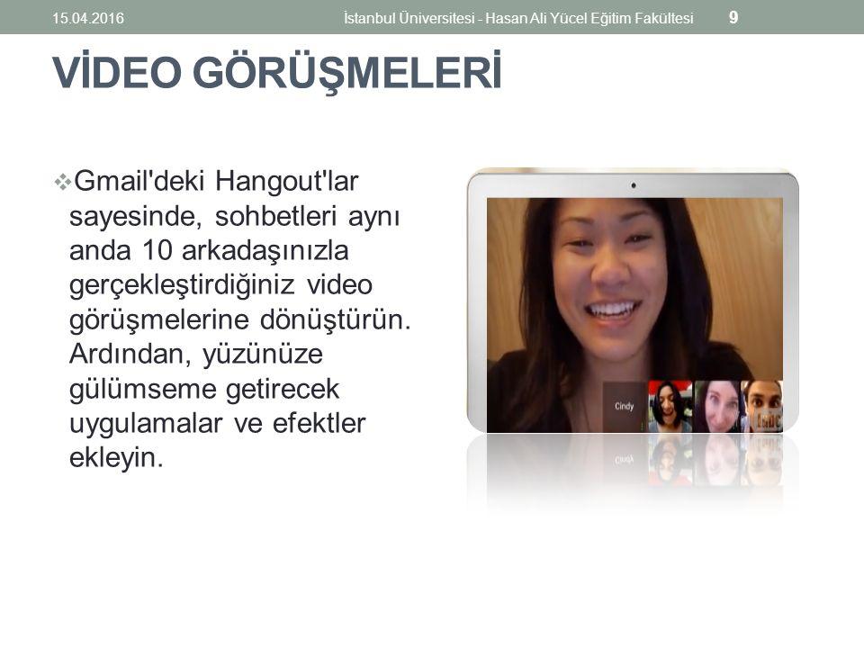 VİDEO GÖRÜŞMELERİ  Gmail deki Hangout lar sayesinde, sohbetleri aynı anda 10 arkadaşınızla gerçekleştirdiğiniz video görüşmelerine dönüştürün.